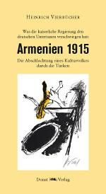 Was die kaiserliche Regierung den deutschen Untertanen verschwiegen hat - Armenien 1915