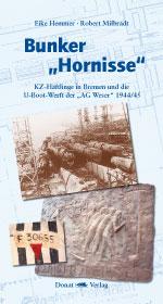 """Bunker """"Hornisse"""" – KZ-Häftlinge in Bremen und die U-Boot-Werft der """"AG Weser"""" 1944/45"""
