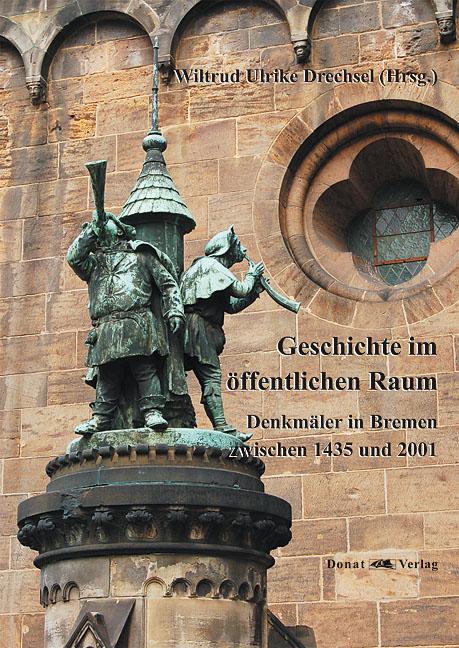 Geschichte im öffentlichen Raum - Denkmäler in Bremen zwischen 1435 und 2001