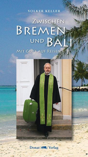 Zwischen Bremen und Bali - Mit Gott auf Reisen