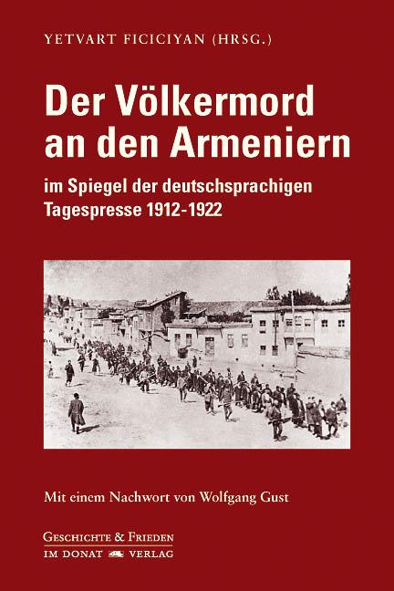 Der Völkermord an den Armeniern im Spiegel der deutschsprachigen Tagespresse 1912-1922 - Mit einem Nachwort von Wolfgang Gust