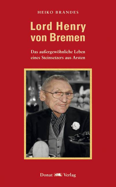 Lord Henry von Bremen - Das außergewöhnliche Leben eines Steinsetzers aus Arsten