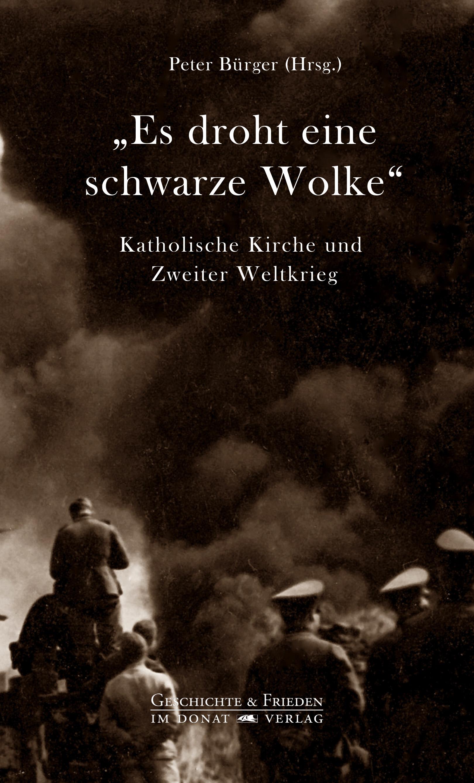 """""""Es droht eine schwarze Wolke"""" – Katholische Kirche und Zweiter Weltkrieg"""